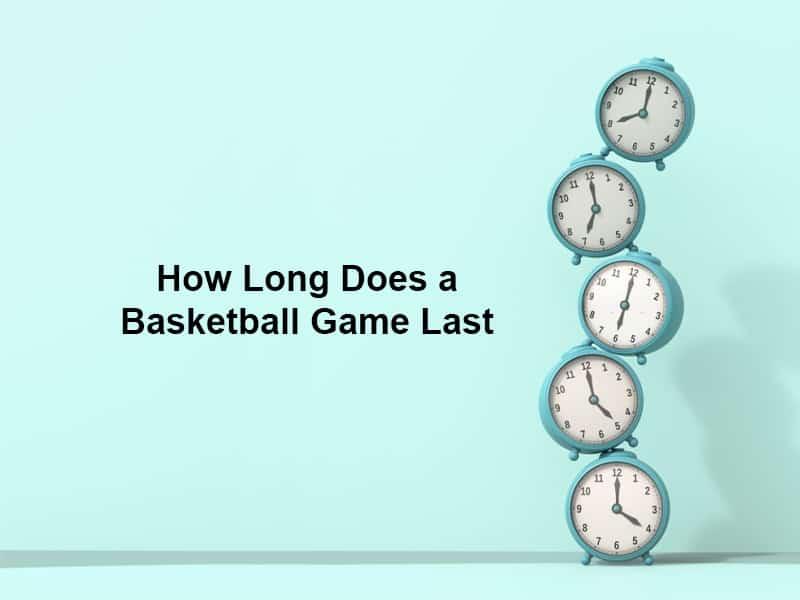 Basketball game last