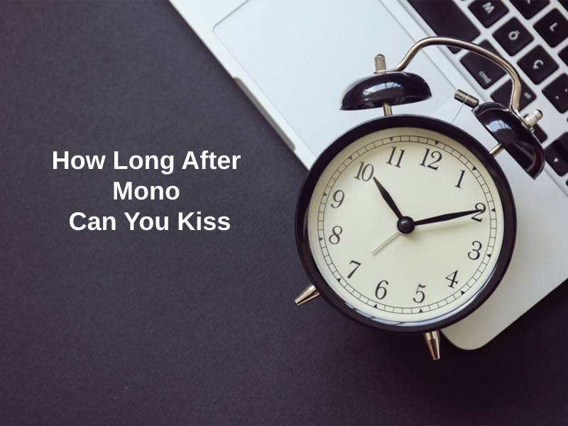 How Long After Mono Can You Kiss (And Why)? - Exactly How Long